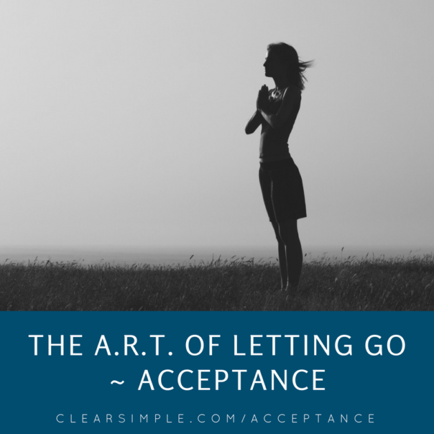 Clear & SIMPLE, The ART of Letting Go, Acceptance