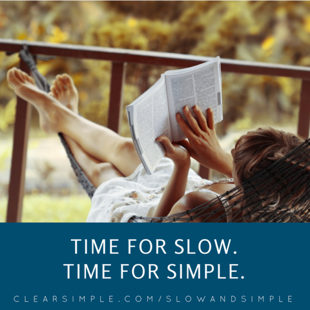 Clear & SIMPLE, Time for Slow. Time for Simple.