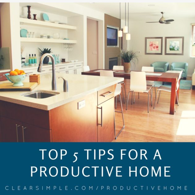 Top 5 Tips for a Productive Home